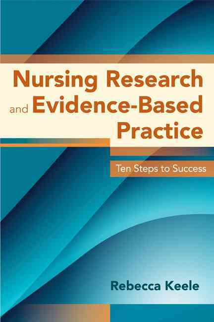 Nursing Research and Evidence-Based Practice By Keele, Rebecca, Ph.D.