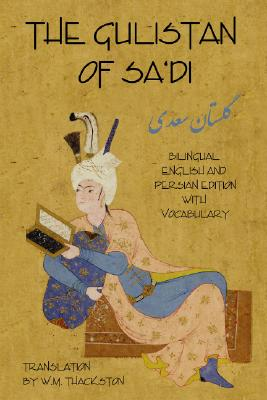 The Gulistan, (Rose Garden) of Sa'di By Sa'di of Shiraz, Shaykh Mushrifuddin/ Thackston, Wheeler M. (TRN)